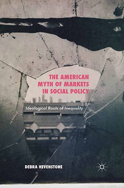 Hevenstone, Debra - The American Myth of Markets in Social Policy, ebook