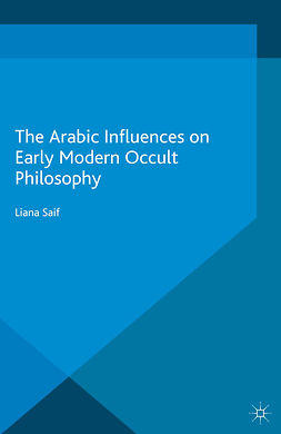 Saif, Liana - The Arabic Influences on Early Modern Occult Philosophy, ebook
