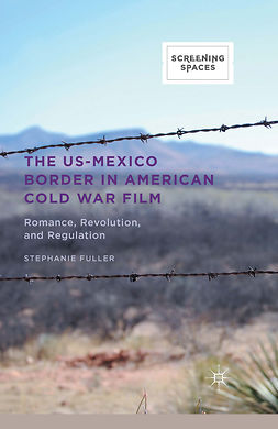 Fuller, Stephanie - The US-Mexico Border in American Cold War Film, e-kirja