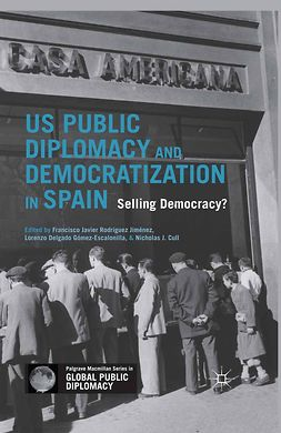 Cull, Nicholas J. - US Public Diplomacy and Democratization in Spain, e-bok