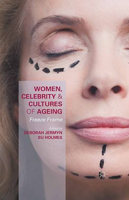 Holmes, Su - Women, Celebrity and Cultures of Ageing, ebook