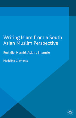 Clements, Madeline - Writing Islam from a South Asian Muslim Perspective, e-bok