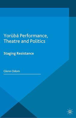 Odom, Glenn - Yorùbá Performance, Theatre and Politics, ebook