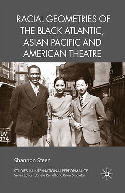 Steen, Shannon - Racial Geometries of the Black Atlantic, Asian Pacific and American Theatre, ebook