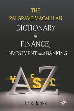 Banks, Erik - The Palgrave Macmillan Dictionary of Finance, Investment and Banking, e-bok