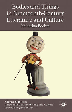 Boehm, Katharina - Bodies and Things in Nineteenth-Century Literature and Culture, e-bok