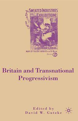 Gutzke, David W. - Britain and Transnational Progressivism, ebook