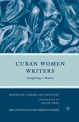 Betancourt, Madeline Cámara - Cuban Women Writers, e-bok
