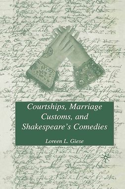 Giese, Loreen L. - Courtships, Marriage Customs, and Shakespeare's Comedies, ebook