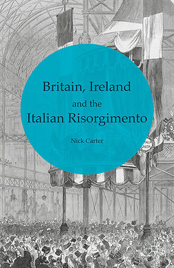 Carter, Nick - Britain, Ireland and the Italian Risorgimento, ebook