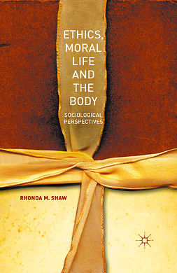 Shaw, Rhonda M. - Ethics, Moral Life and the Body, ebook