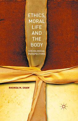 Shaw, Rhonda M. - Ethics, Moral Life and the Body, e-kirja