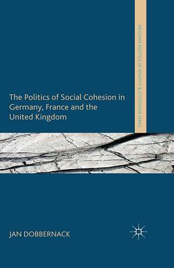 Dobbernack, Jan - The Politics of Social Cohesion in Germany, France and the United Kingdom, ebook