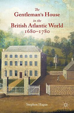 Hague, Stephen - The Gentleman's House in the British Atlantic World 1680–1780, ebook