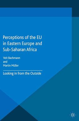 Bachmann, Veit - Perceptions of the EU in Eastern Europe and Sub-Saharan Africa, e-kirja
