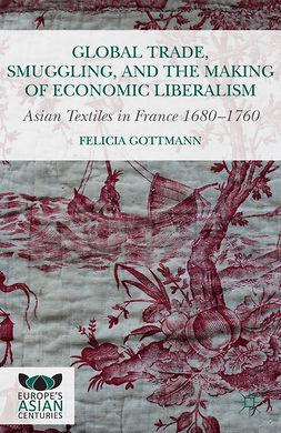 Gottmann, Felicia - Global Trade, Smuggling, and the Making of Economic Liberalism, e-kirja