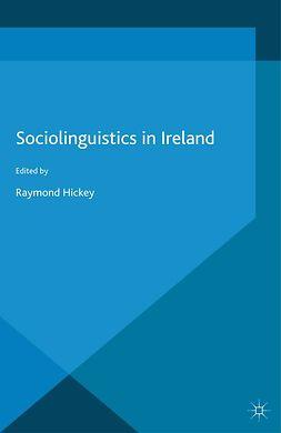 Hickey, Raymond - Sociolinguistics in Ireland, e-kirja