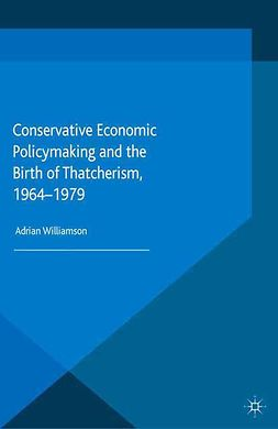 Williamson, Adrian - Conservative Economic Policymaking and the Birth of Thatcherism, 1964–1979, ebook