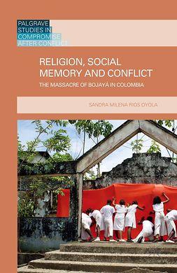 Oyola, Sandra Milena Rios - Religion, Social Memory and Conflict, ebook