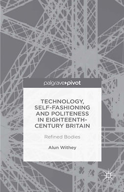 Withey, Alun - Technology, Self-Fashioning and Politeness in Eighteenth-Century Britain: Refined Bodies, ebook