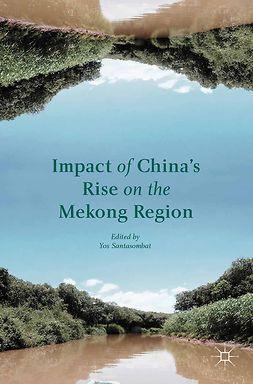 Santasombat, Yos - Impact of China's Rise on the Mekong Region, ebook