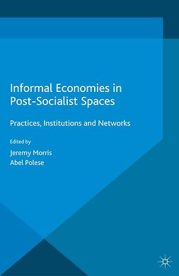Morris, Jeremy - Informal Economies in Post-Socialist Spaces, ebook