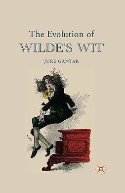 Gantar, Jure - The Evolution of Wilde's Wit, e-bok