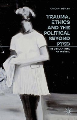 Bistoen, Gregory - Trauma, Ethics and the Political beyond PTSD, ebook