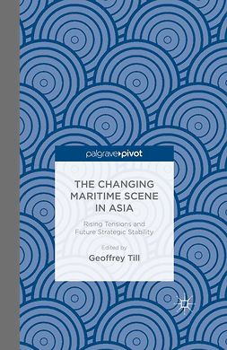 Till, Geoffrey - The Changing Maritime Scene in Asia: Rising Tensions and Future Strategic Stability, e-kirja