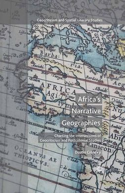 Crowley, Dustin - Africa's Narrative Geographies, e-kirja