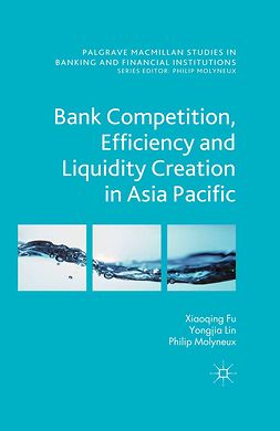 Fu, Xiaoqing Maggie - Bank Competition, Efficiency and Liquidity Creation in Asia Pacific, ebook