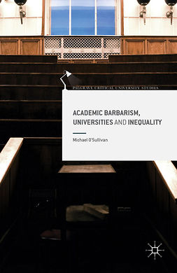 O'Sullivan, Michael - Academic Barbarism, Universities and Inequality, ebook
