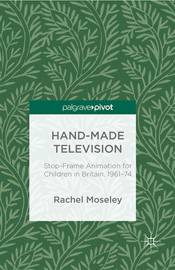 Moseley, Rachel - Hand-Made Television: Stop-Frame Animation for Children in Britain, 1961–74, e-bok