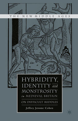 Cohen, Jeffrey Jerome - Hybridity, Identity, and Monstrosity in Medieval Britain: On Difficult Middles, e-bok