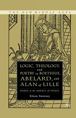 Sweeney, Eileen C. - Logic, Theology, and Poetry in Boethius, Abelard, and Alan of Lille, e-bok