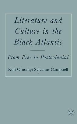 Campbell, Kofi Omoniyi Sylvanus - Literature and Culture in the Black Atlantic, ebook