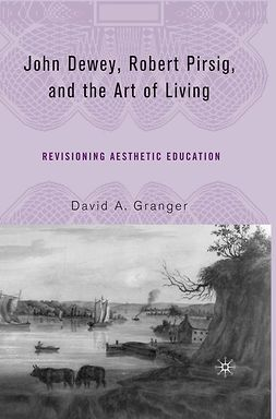 Granger, David A. - John Dewey, Robert Pirsig, and the Art of Living, e-bok