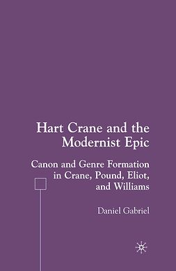 Gabriel, Daniel - Hart Crane and the Modernist Epic: Canon and Genre Formation in Crane, Pound, Eliot, and Williams, ebook