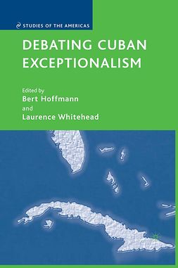 Hoffmann, Bert - Debating Cuban Exceptionalism, ebook