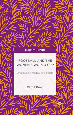 Dunn, Carrie - Football and the Women's World Cup: Organisation, Media and Fandom, e-bok