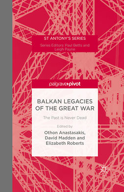 Anastasakis, Othon - Balkan Legacies of the Great War: The Past is Never Dead, ebook