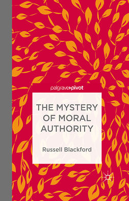 Blackford, Russell - The Mystery of Moral Authority, e-bok