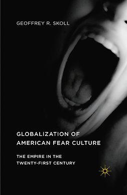 Skoll, Geoffrey R. - Globalization of American Fear Culture, e-kirja