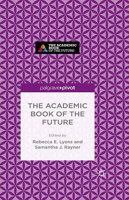 Lyons, Rebecca E. - The Academic Book of the Future, e-kirja