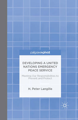 Langille, H. Peter - Developing a United Nations Emergency Peace Service: Meeting Our Responsibilities to Prevent and Protect, ebook
