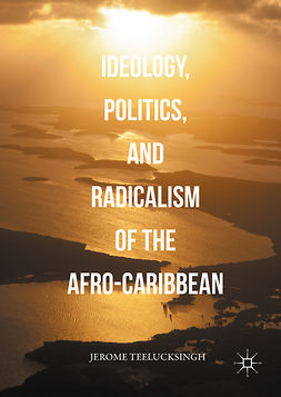 Teelucksingh, Jerome - Ideology, Politics, and Radicalism of the Afro-Caribbean, ebook