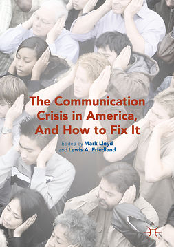 Friedland, Lewis A. - The Communication Crisis in America, And How to Fix It, ebook