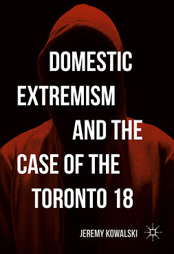 Kowalski, Jeremy - Domestic Extremism and the Case of the Toronto 18, ebook
