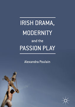 Poulain, Alexandra - Irish Drama, Modernity and the Passion Play, e-bok