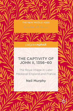 Murphy, Neil - The Captivity of John II, 1356-60, ebook